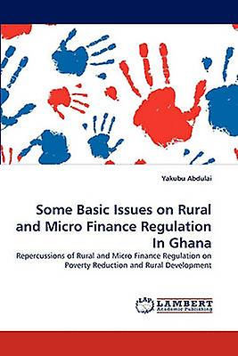 Some Basic Issues on Rural and Micro Finance Regulation In Ghana by Abdulai & Yakubu
