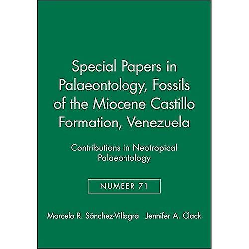 Fossils of the Miocene Castillo Formation, Venezuela (Special Papers in Palaeontology,  71)  Contributions on Neotropical Palaeontology
