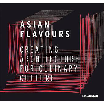 Asian Flavours - Creating Architecture for Culinary Culture by Christi