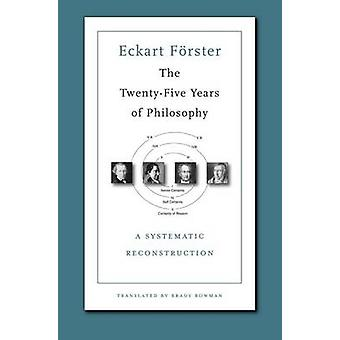 The Twenty-Five Years of Philosophy - A Systematic Reconstruction by E