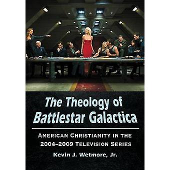 The Theology of Battlestar Galactica - American Christianity in the 20