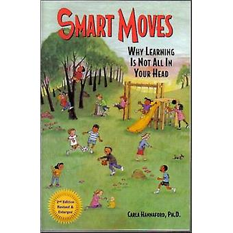 Smart Moves - Why Learning Is Not All in Your Head (2nd) by Carla Hann