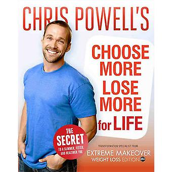 Chris Powell's Choose More - Lose More for Life by Chris Powell - 978