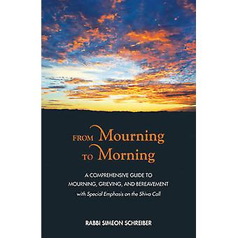 From Mourning to Morning - A Comprehensive Guide to Mourning - Grievin