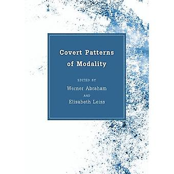 Covert Patterns of Modality by Werner Abraham & Elisabeth Leiss