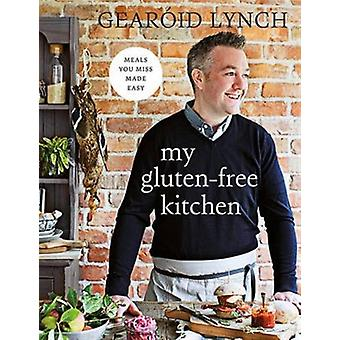 My Gluten-Free Kitchen: Meals You Miss Made Easy (Hardcover) by Lynch Gearoid