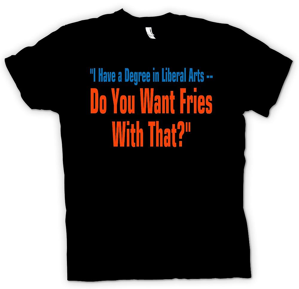 Mens T-shirt - Liberal Arts Degree - Do you want fries with that Quote