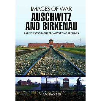 Auschwitz and Birkenau - Rare Wartime Images by Ian Baxter - 978147385