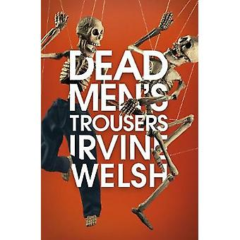 Dead Men's Trousers by Irvine Welsh - 9781787330771 Book