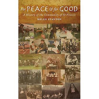For Peace and For Good - A History of the Community of St. Francis by
