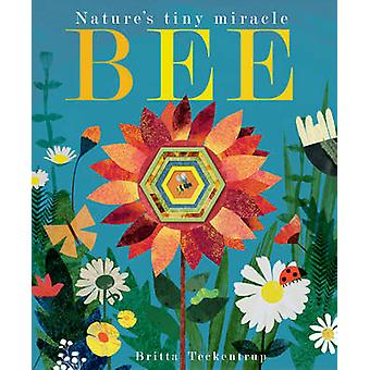 Bee - Nature's Tiny Miracle by Patricia Hegarty - Britta Teckentrup -