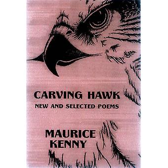 Carving Hawk - New and Selected Poems 1956-2000 by Maurice Kenny - 978