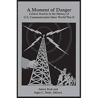 A Moment of Danger - Critical Studies in the History of U.S. Communica