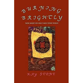 Burning Brightly - New Light on Old Tales Told Today by Kay Stone - 97
