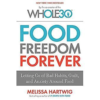Voedsel vrijheid voor eeuwig: loslaten van slechte gewoonten, schuld en angst rond voedsel