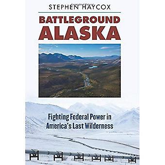 Alaska du champ de bataille: Lutte contre le pouvoir fédéral en Amérique sLast Wilderness