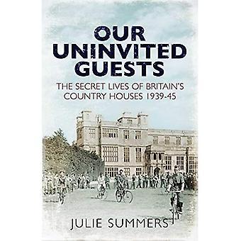 Onze ongenode gasten: Het geheime leven van Engelands landhuizen 1939-45