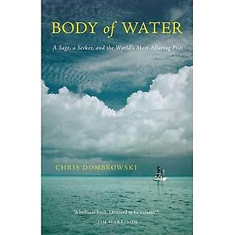 Body of Water: A Sage, a Seeker, and the World's Most Elusive Fish
