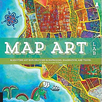 Carte Art Lab: 52 excitant Art Explorations dans la cartographie, l'Imagination et voyage