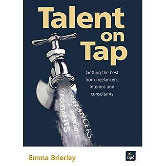 Talent on Tap : Getting the best from freelancers, interims and consultants