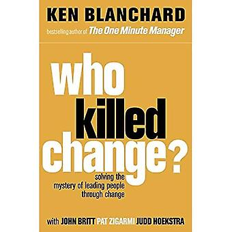 Who Killed Change?: Solving the Mystery of Leading People Through Change