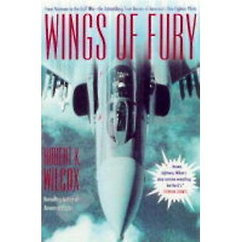 Wings of Fury From Vietnam to the Gulf War the Astonishing True Stories of Americas Elite by Wilcox & Robert K.