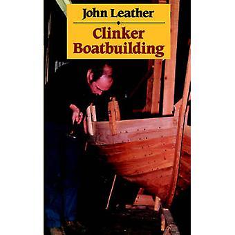 Clinker Boatbuilding by Leather & John