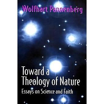 Toward a Theology of Nature Essays on Science and Faith by Pannenberg & Wolfhart