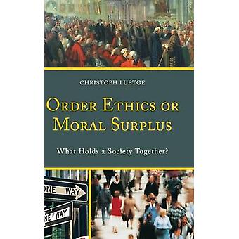 Order Ethics or Moral Surplus What Holds a Society Together by Luetge & Christoph