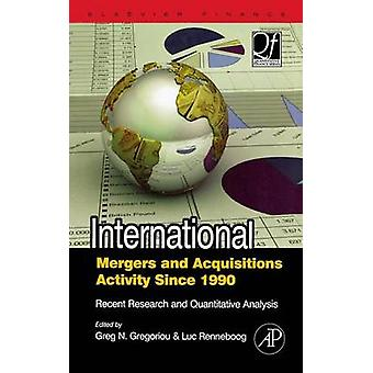 International Mergers and Acquisitions Activity Since 1990 Recent Research and Quantitative Analysis by Gregoriou & Greg N. & Professor