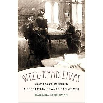 WellRead Lives How Books Inspired a Generation of American Women by Sicherman & Barbara
