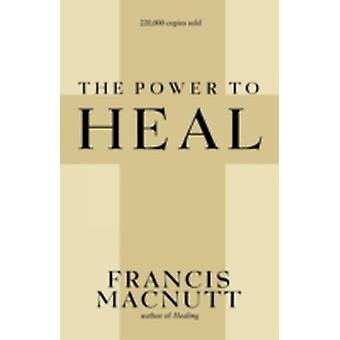 Power to Heal by Macnutt & Francis
