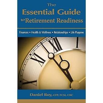 The Essential Guide to Retirement Readiness Finances Health  Wellness Relationships Life Purpose by Roy & Daniel