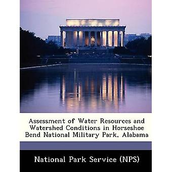 Assessment of Water Resources and Watershed Conditions in Horseshoe Bend National Military Park Alabama by National Park Service NPS