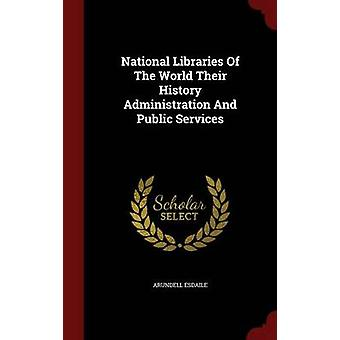 National Libraries Of The World Their History Administration And Public Services by Esdaile & Arundell