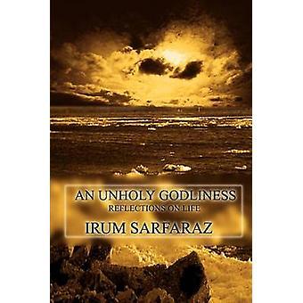 An Unholy Godliness  Reflections on Life by Sarfaraz & Irum
