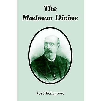 Madman Divine The by Echegaray & Jose