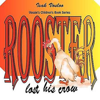 Rooster Lost His Crow Vossies Children Book Series by Vosloo & Isak