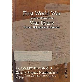 2 CAVALRY DIVISION 5 Cavalry Brigade Headquarters  4 August 1914  31 March 1919 First World War War Diary WO951138 by WO951138