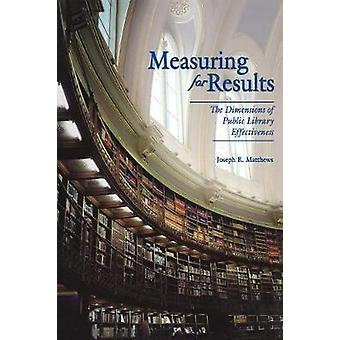 Measuring for Results The Dimensions of Public Library Effectiveness by Matthews & Joseph