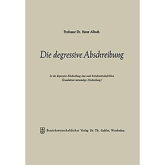 Die avtagande Abschreibung Ist die avtagande Abschreibung eine nach betriebswirtschaftlichen Grundstzen notwendige Abschreibung av Albach & Horst