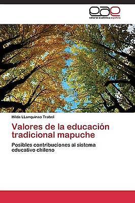 Valores de la educacin tradicional mapuche by LLanquinao Trabol Hilda