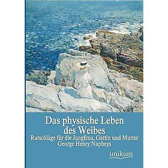 Das physische Leben des Weibes by Napheys & George Henry