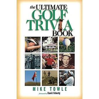 The Ultimate Golf Trivia Book by Mike Towle - 9781558537491 Book