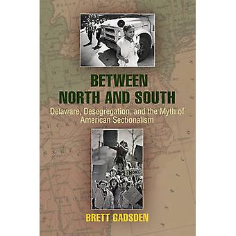 Between North and South - Delaware - Desegregation - and the Myth of A