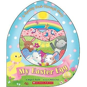 My Easter Egg - A Sparkly Peek-Through Story by Megan E. Bryant - 9780