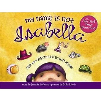 My Name is Not Isabella by Jennifer Fosberry - Mike Litwin - 97814022