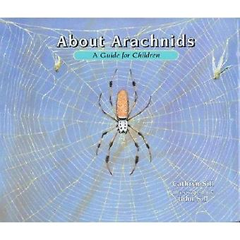 About Arachnids - A Guide for Children by Cathryn Sill - John Sill - 9