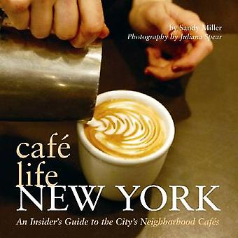 Cafe Life New York - An Insider's Guide to the City's Neighborhood Caf