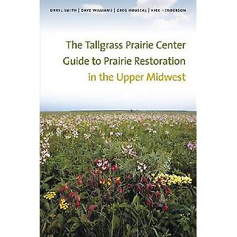 The Tallgrass Prairie Center Guide to Prairie Restoration in the Uppe